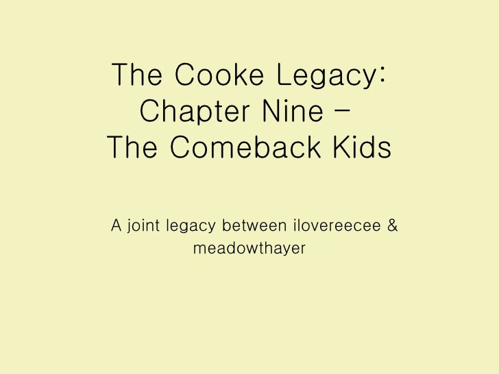 The Cooke Legacy: Chapter Nine –  The Comeback Kids   A joint legacy between ilovereecee & meadowthayer