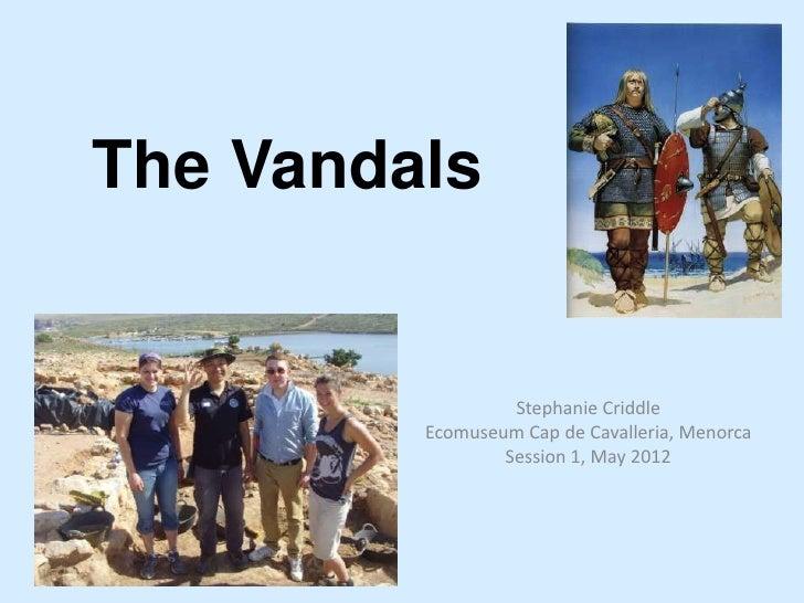 The Vandals                  Stephanie Criddle         Ecomuseum Cap de Cavalleria, Menorca                 Session 1, May...