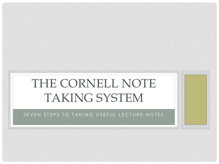 THE CORNELL NOTE   TAKING SYSTEMSEVEN STEPS TO TAKING USEFUL LECTURE NOTES