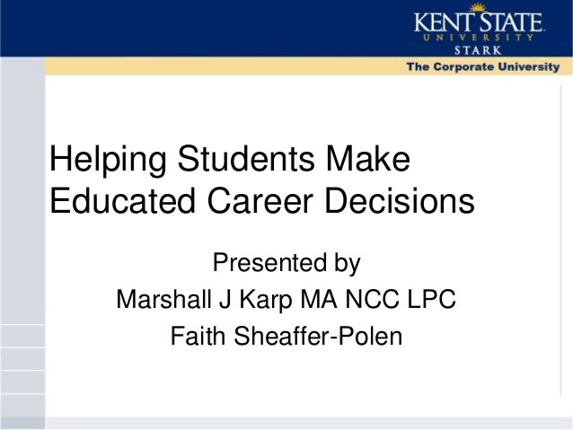 Helping Students MakeEducated Career DecisionsPresented byMarshall J Karp MA NCC LPCFaith Sheaffer-Polen