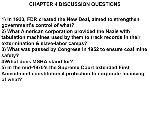 CHAPTER 4 DISCUSSION QUESTIONS1) In 1933, FDR created the New Deal, aimed to strengthengovernments control of what?2) What...