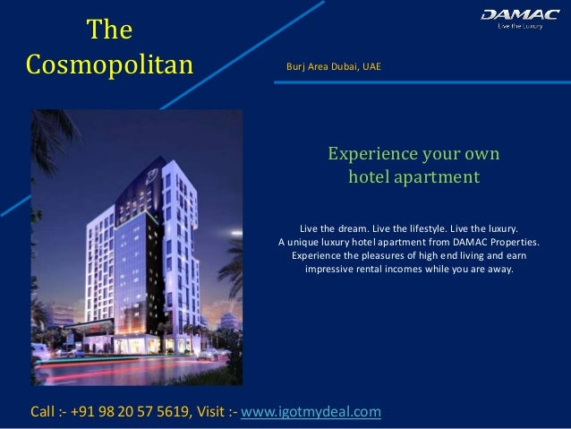 by Damac The Cosmopolitan Burj Area Dubai, UAE Call :- +91 98 20 57 5619, Visit :- www.igotmydeal.com Experience your own ...