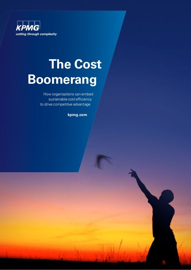 The Cost Boomerang How organisations can embed sustainable cost efficiency to drive competitive advantage kpmg.com