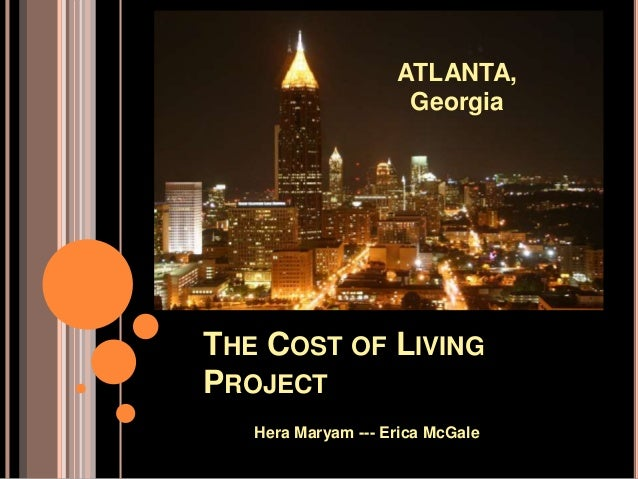 THE COST OF LIVING PROJECT Hera Maryam --- Erica McGale ATLANTA, Georgia