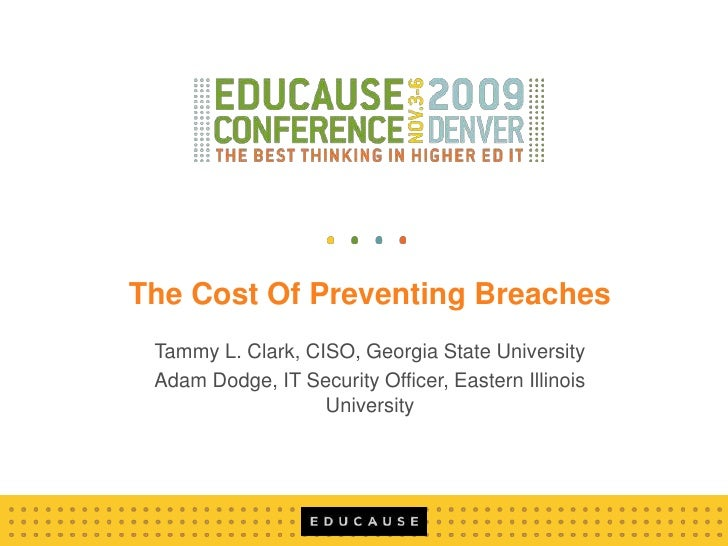 The Cost Of Preventing Breaches<br />Tammy L. Clark, CISO, Georgia State University<br />Adam Dodge, IT Security Officer, ...