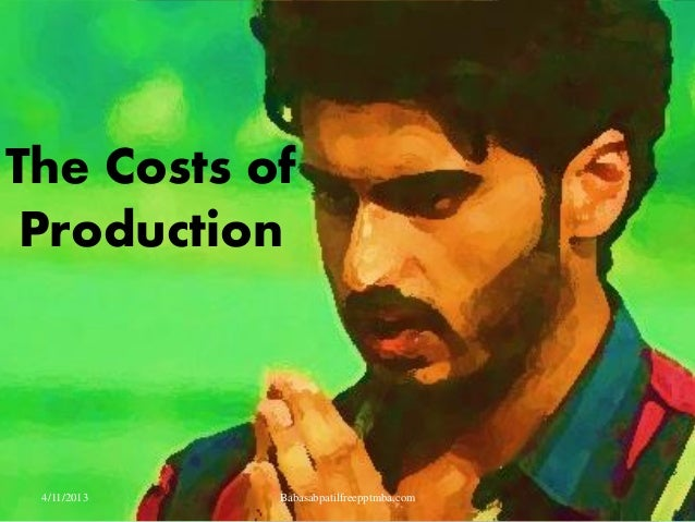 The costs of production  PPT MBA FINANCE COST ACCOUNTANCY
