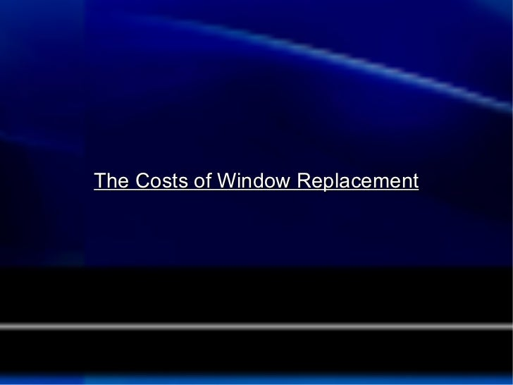 The Costs of Window Replacement