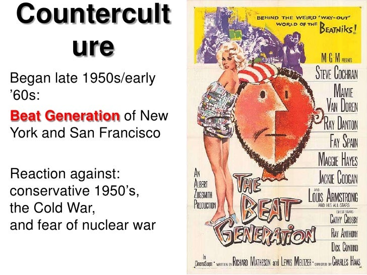 "Countercult   ureBegan late 1950s/early""60s:Beat Generation of NewYork and San FranciscoReaction against:conservative 1950..."