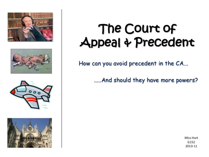The Court ofAppeal & PrecedentHow can you avoid precedent in the CA...     .....And should they have more powers?         ...