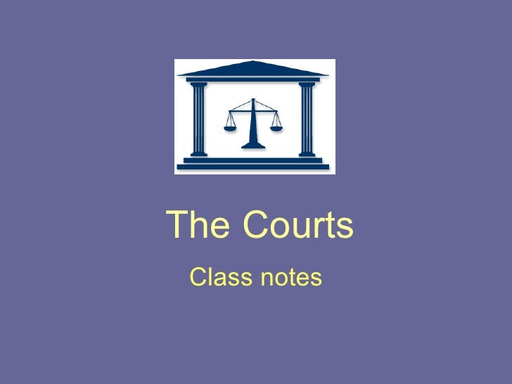 The Courts Class notes