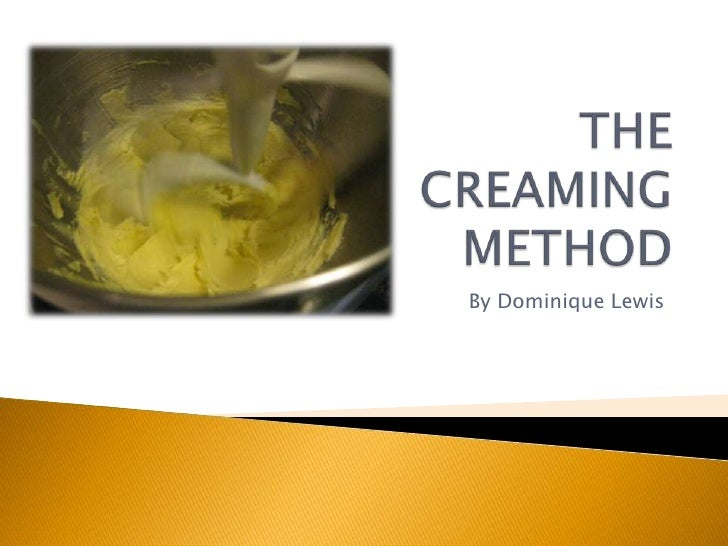 THE CREAMING METHOD<br />By Dominique Lewis<br />