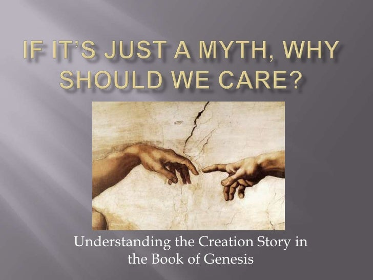 genesis myth or h istory essay Introduction to earth's catastrophic past why take genesis seriously the first eleven chapters of the bible have been relegated by many to the category of myths, not real history.