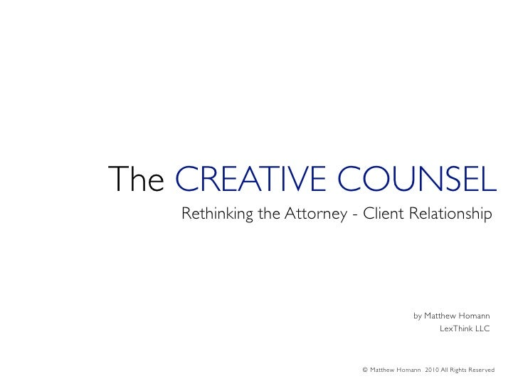 The CREATIVE COUNSEL    Rethinking the Attorney - Client Relationship                                                 by M...