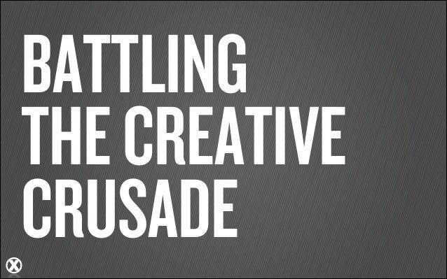 BATTLING THE CREATIVE CRUSADE