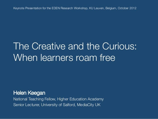 Keynote Presentation for the EDEN Research Workshop, KU Leuven, Belgium, October 2012!The Creative and the Curious:When le...