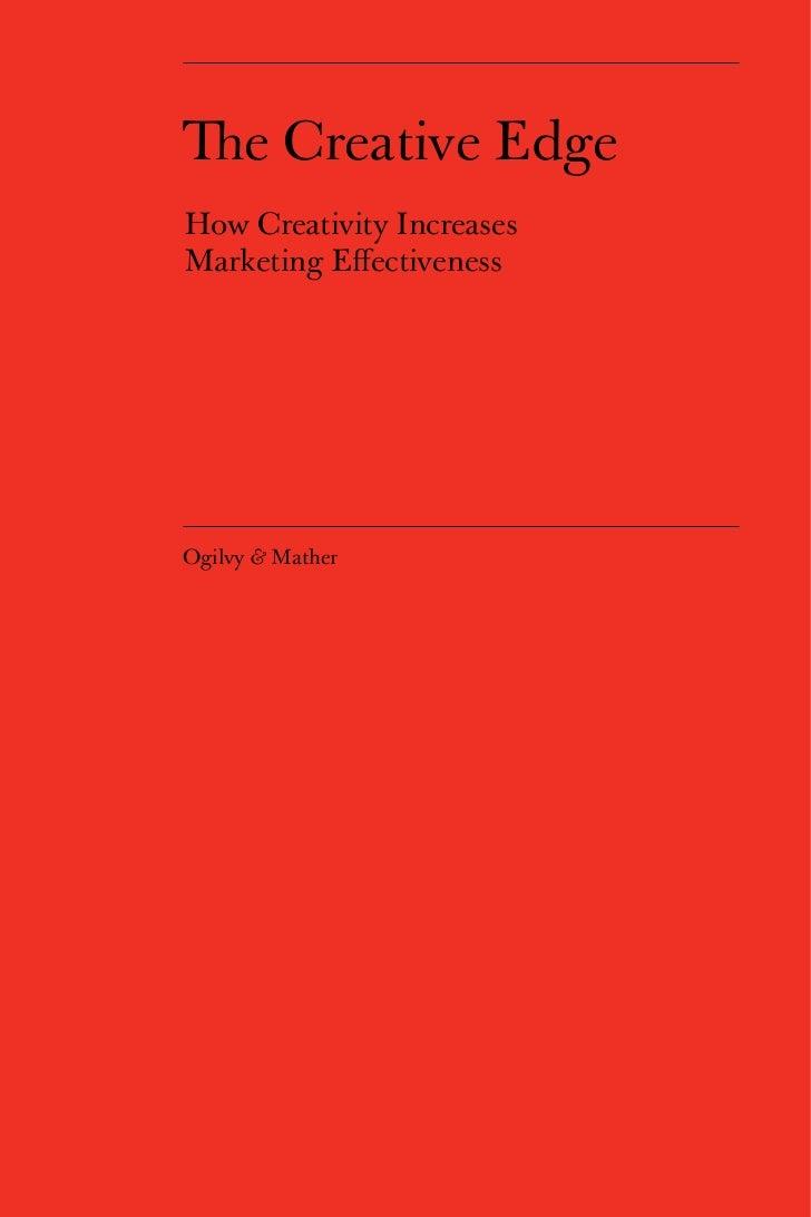 The Creative EdgeHow Creativity IncreasesMarketing EffectivenessOgilvy & Mather