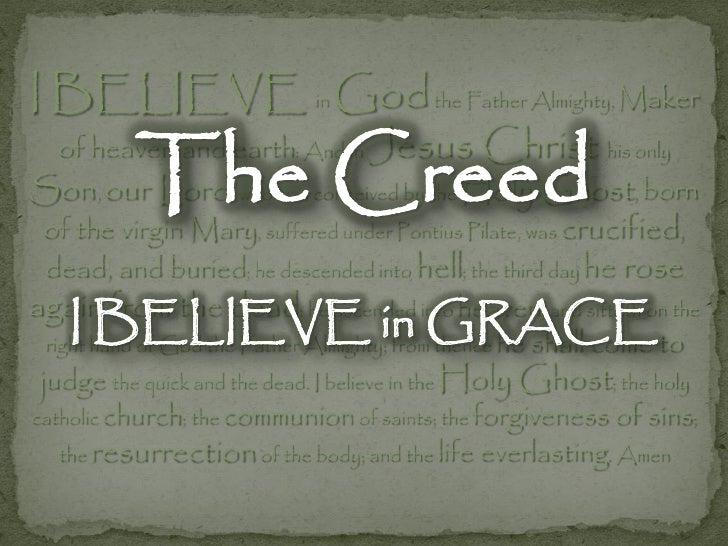 I BELIEVE in God the Father Almighty, Maker             The Creed   of heaven and earth: And in Jesus              Christ ...