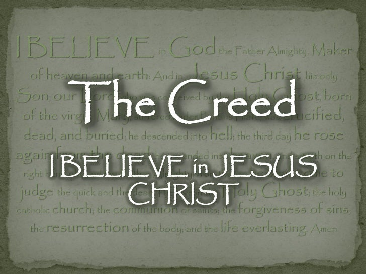 I believe in God the father I believe in Jesus Christ I believe in ...