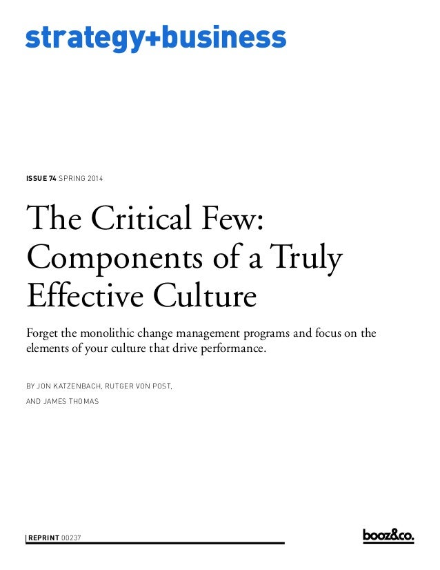 strategy+business  ISSUE 74 SPRING 2014  The Critical Few: Components of a Truly Effective Culture Forget the monolithic c...