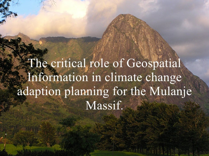 The critical role of Geospatial Information in climate change adaption planning for the Mulanje Massif.