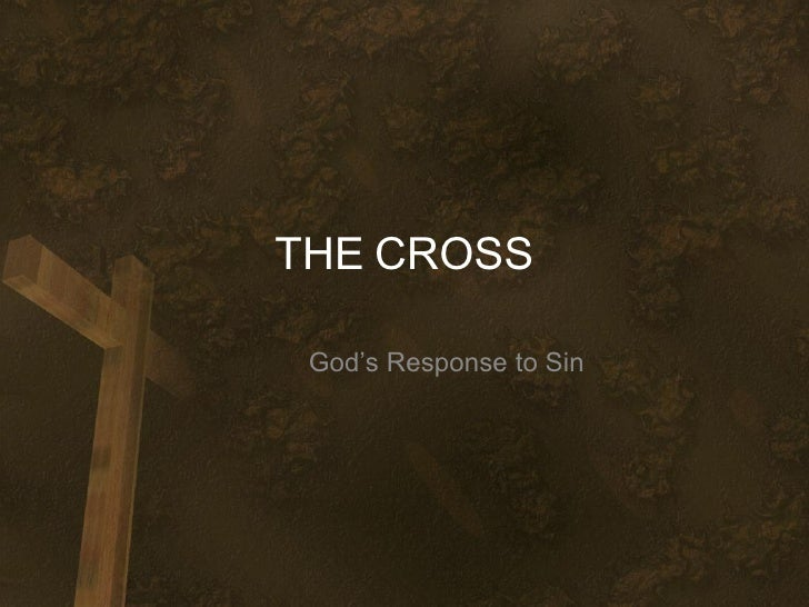 THE   CROSS God's Response to Sin