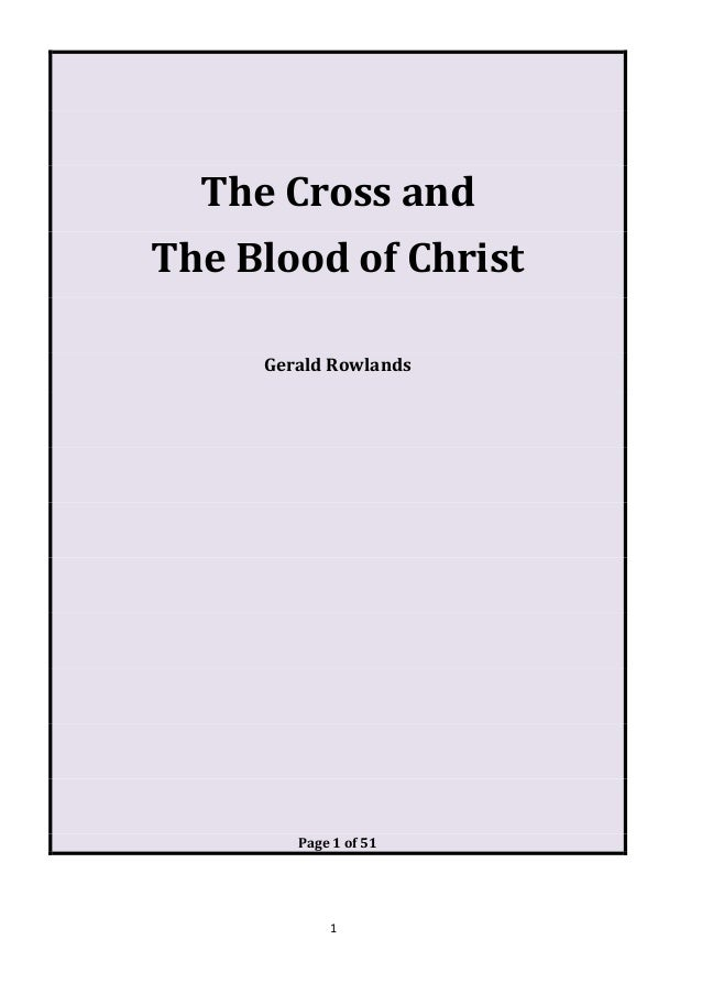 1  The Cross and The Blood of Christ Gerald Rowlands Page 1 of 51