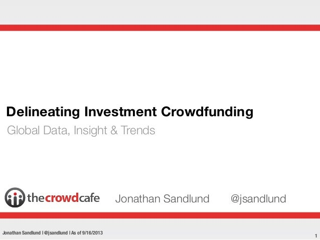 Delineating Investment Crowdfunding Global Data, Insight & Trends  Jonathan Sandlund Jonathan Sandlund | @jsandlund | As o...