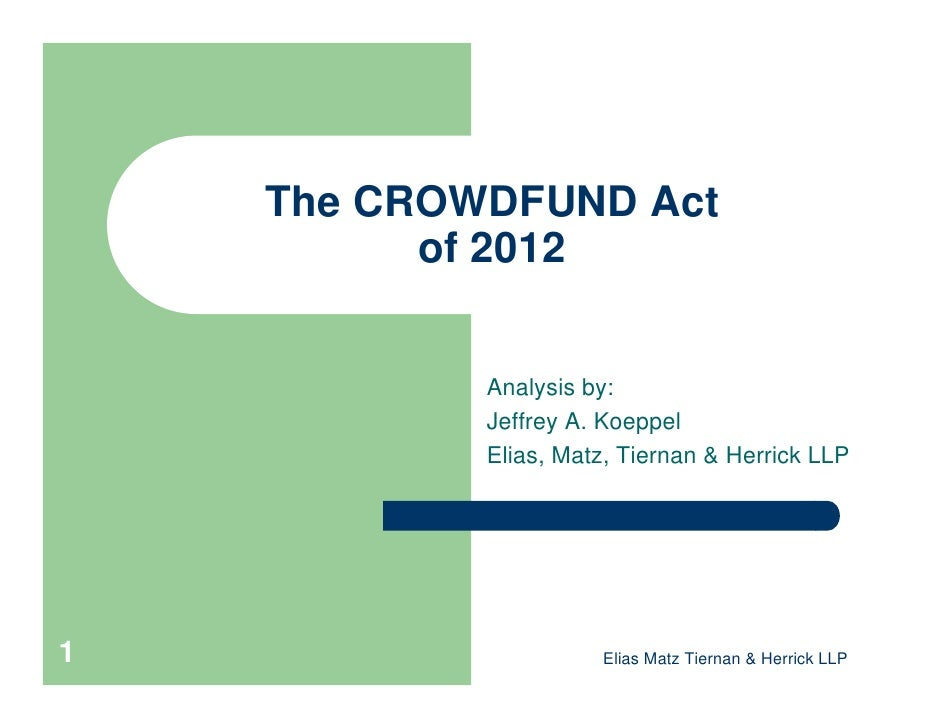 The CROWDFUND Act          of 2012            Analysis by:            Jeffrey A. Koeppel            Elias, Matz, Tiernan &...
