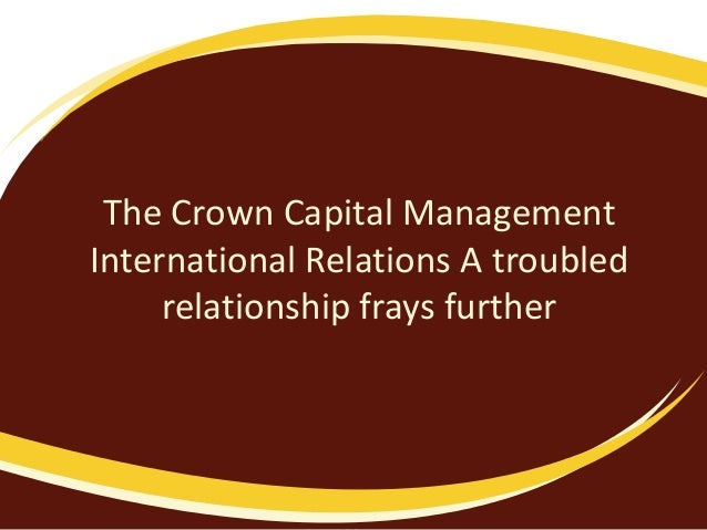 The Crown Capital ManagementInternational Relations A troubled     relationship frays further