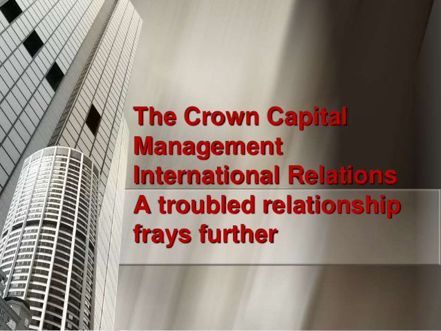 The Crown CapitalManagementInternational RelationsA troubled relationshipfrays further