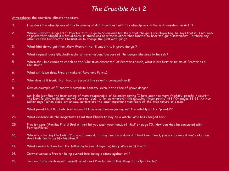 act i of the crucible essay Essays and criticism on arthur miller's the crucible - critical evaluation the superstitious ignorance of the salem villagers transforms a youthful escapade into a diabolic act despite ann putnam's staunch religious beliefs, she admits to sending her daughter ruth to tituba to conjure up.