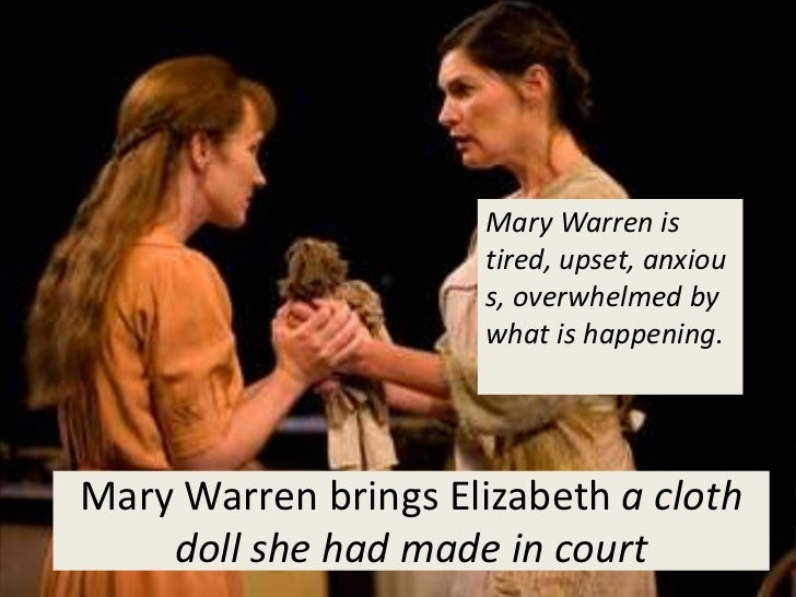 the crucible mary warren Enter mary warren, breathless she is seventeen, a subservient, naïve girl)  mary: i just come from the farm, the whole country's talking witchcraft they'll be .