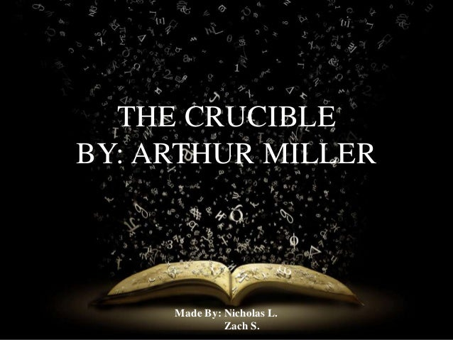 THE CRUCIBLE BY: ARTHUR MILLER  Made By: Nicholas L. Zach S.