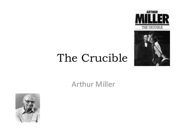 arthur millers the crucible in connection to Arthur miller's masses arthur miller was born in new york city in october 1915 to isidore and augusta miller he would attend the university of michigan, where he began crafting plays.