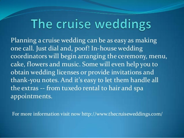 Planning a cruise wedding can be as easy as making one call. Just dial and, poof! In-house wedding coordinators will begin...