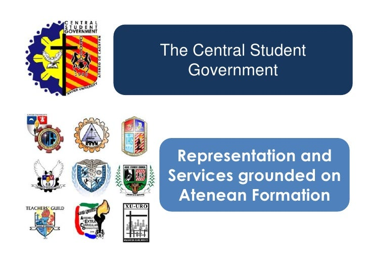 The Central Student Government  <br />Representation and<br />Services grounded on Atenean Formation <br />
