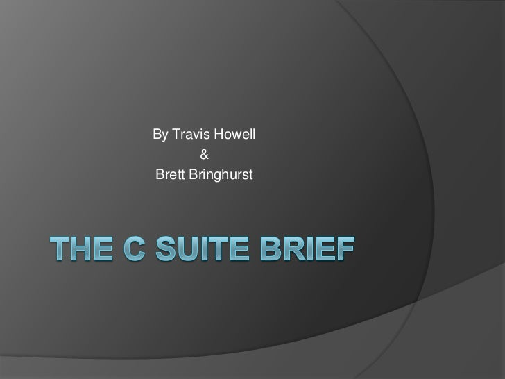 The C Suite Brief<br />By Travis Howell<br />&<br />Brett Bringhurst<br />