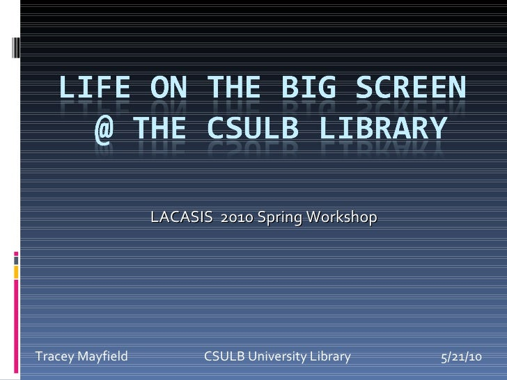 Tracey Mayfield     CSULB University Library 5/21/10 LACASIS  2010 Spring Workshop