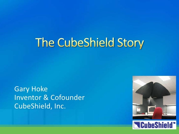 The CubeShield Story<br />Gary Hoke<br />Inventor & Cofounder<br />CubeShield, Inc.<br />