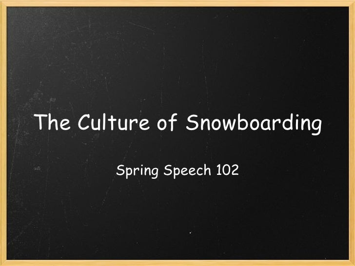 speech on snowboards There was no such thing as modern snowboarding before jake carpenter  strapped into a  watch her powerful acceptance speech here.