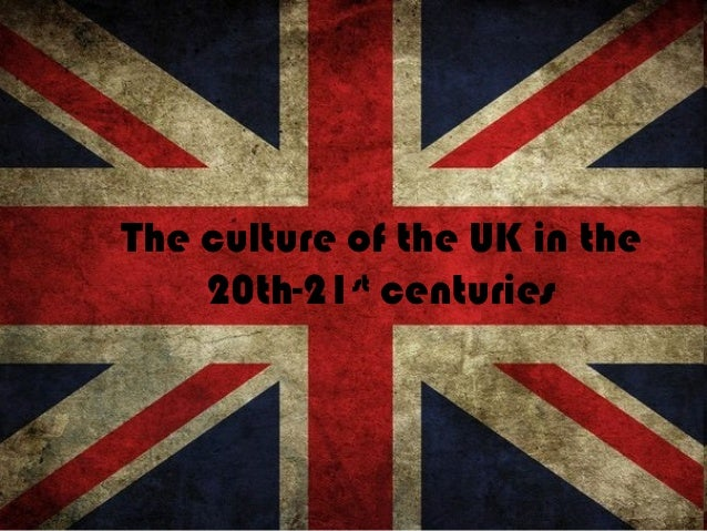The culture of the UK in the    20th-21st centuries