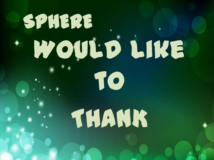 SPHEREWould like    to  THANK