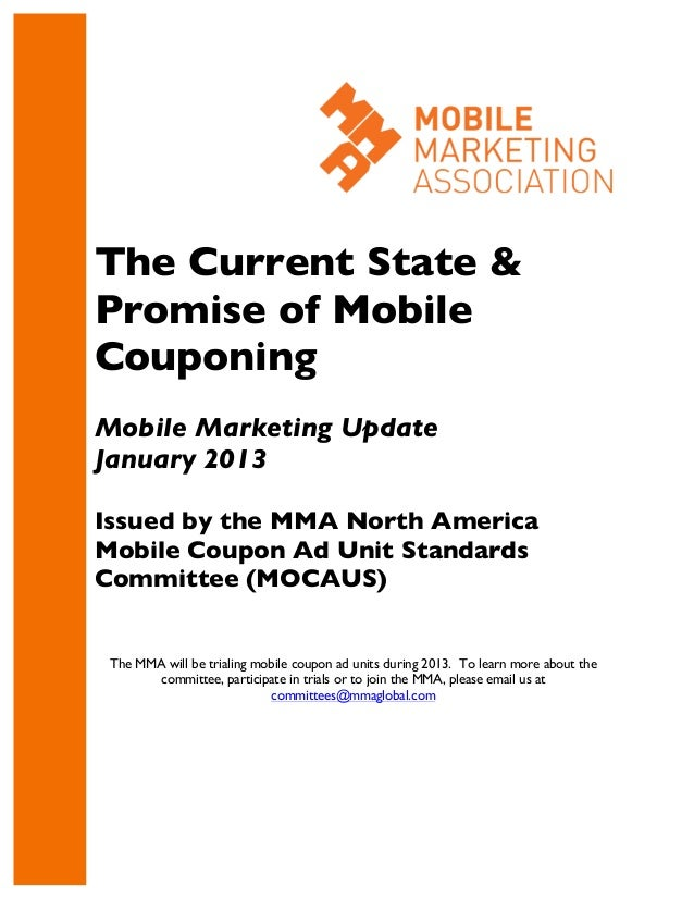 The Current State &Promise of MobileCouponingMobile Marketing UpdateJanuary 2013Issued by the MMA North AmericaMobile Coup...