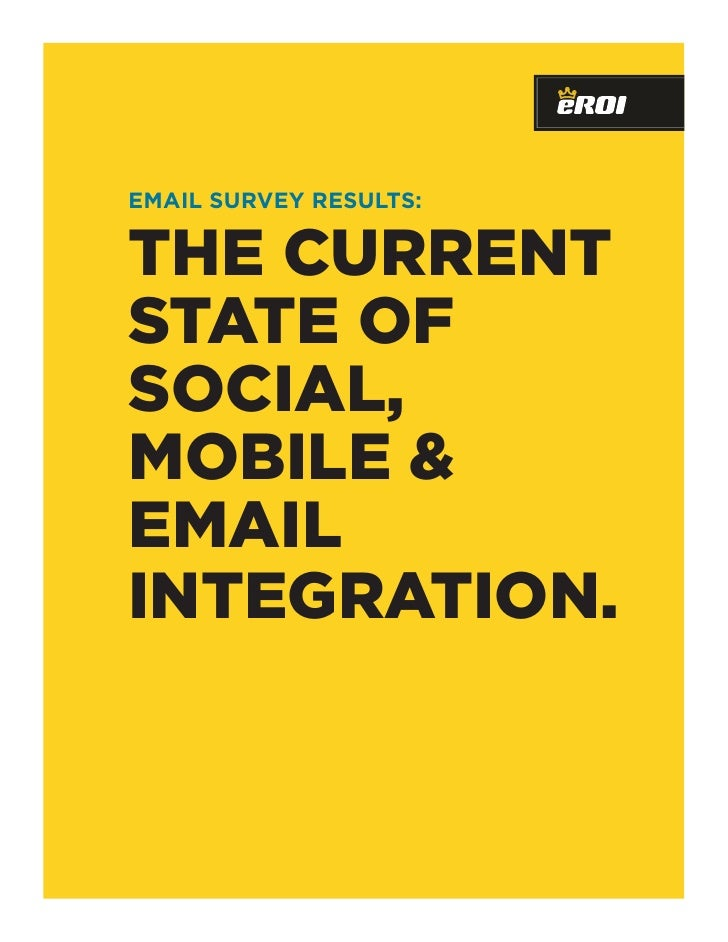 EMAIL SURVEY RESULTS:   The currenT sTaTe of social, mobile & email inTegraTion.
