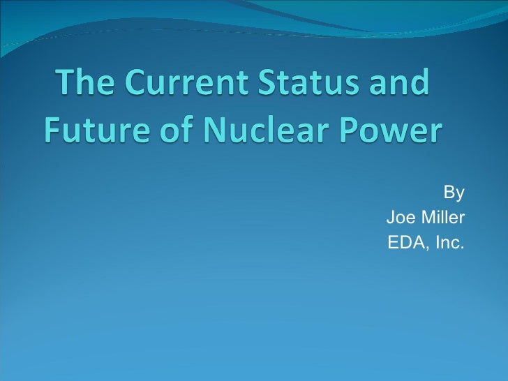 The Current Status And Future Of Nuclear Power C