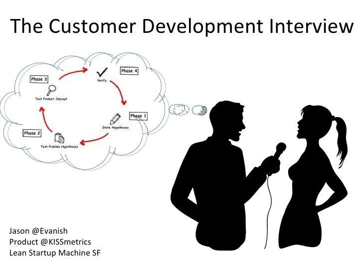 The Customer Development InterviewJason @EvanishProduct @KISSmetricsLean Startup Machine SF