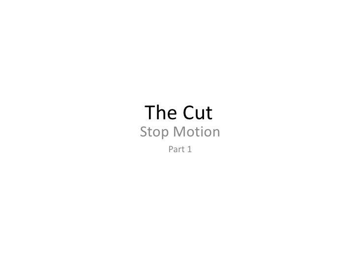 Stop Motion - The Cut Part 1