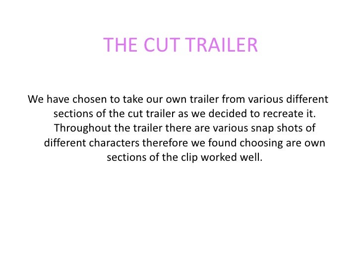 THE CUT TRAILER <br />We have chosen to take our own trailer from various different sections of the cut trailer as we deci...