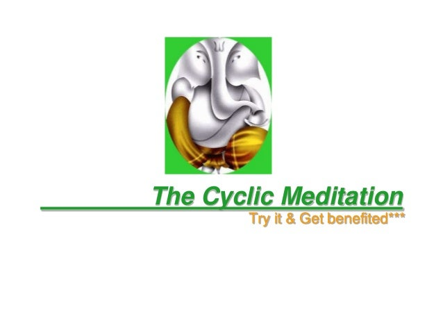 The Cyclic Meditation Try it & Get benefited***