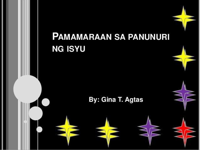 PAMAMARAAN SA PANUNURI NG ISYU  By: Gina T. Agtas